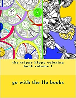the trippy hippy coloring book volume 1 relax chill out and go with the flo hippy trippy go with the flo books 9781517667030 amazoncom books - Trippy Coloring Book