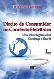 Direito do Consumidor no Comércio Eletrônico. Uma Abordagem Sobre Confiança e Boa-Fé