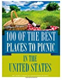 100 of the Best Places to Picnic in the United States, Alex Trost and Vadim Kravetsky, 1494497875