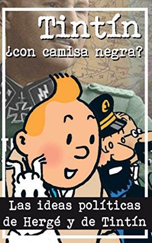 Tintin ¿Con camisa negra?: Las ideas politicas de Herge y de Tintin (Spanish Edition) [Ernesto MIla] (Tapa Blanda)