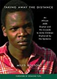 Taking Away the Distance: A Young Orphan's Journey and the AIDS Epidemic in Africa Crusade to Unite Children Orphaned by the Epidemic
