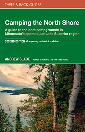 Camping the North Shore: A Guide to the Best Campgrounds in Minnesota's Spectacular Lake Superior Region (There & Back Guides) (Best Of North Shore)