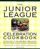 The Junior League Celebration Cookbook: A Treasury of the 400 Most Requested Recipes from Junior League Cookbooks