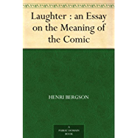 Laughter : an Essay on the Meaning of the Comic (免费公版书) (English Edition)