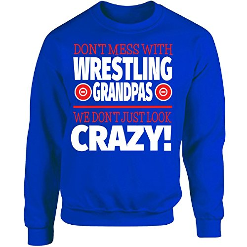 Crazy Wrestling Family - Don't Mess With Wrestling Grandpas - Adult Sweatshirt by Eternally Gifted