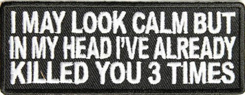 I May Look Calm But In My Head I've Killed You 3 Times Funny Biker Vest Patch!!!