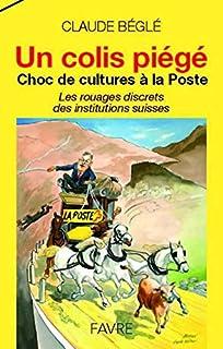 Un colis piégé : choc de cultures à la Poste : les rouages discrets des institutions suisses, Béglé, Claude