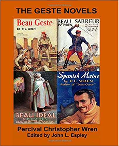 The Geste Novels: Beau Geste, Beau Sabreur, Beau Ideal, Spanish Maine: Volume 1 (The Collected Novels of P. C. Wren)