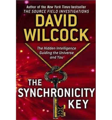 [ THE SYNCHRONICITY KEY: THE HIDDEN INTELLIGENCE GUIDING THE UNIVERSE AND YOU By Wilcock, David ( Author ) Hardcover Aug-20-2013