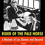 Rider of the Pale Horse: A Memoir of Los Alamos and Beyond | McAllister Hull