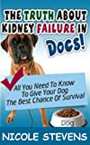 The Truth About Kidney Failure In Dogs