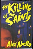 The Killing of the Saints by Alex Abella front cover