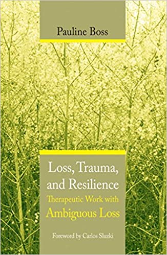 Loss, Trauma and Resilience: Therapeutic Work with Ambiguous Loss