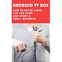 ANDROID TV BOX  HOW TO SETUP A BOX, CUT THE CORD AND START A SMALL BUISNESS