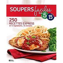 Soupers faciles en 5 ingrédients et 15 minutes: 250 recettes express