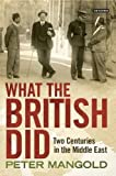 img - for What the British Did: Two Centuries in the Middle East by Peter Mangold (2016-07-30) book / textbook / text book