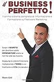 Il Business Perfetto!: Il Primo Sistema Completo Di Informazione E Formazione Sul Network Marketing
