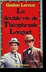 La double vie de Théophraste Longuet par Leroux