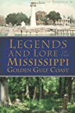 Legends and Lore of the Mississippi Golden Gulf Coast, Edmond Boudreaux, 1609499042