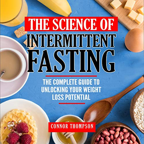 The Science of Intermittent Fasting: The Complete Guide to Unlocking Your Weight Loss Potential by Connor Thompson