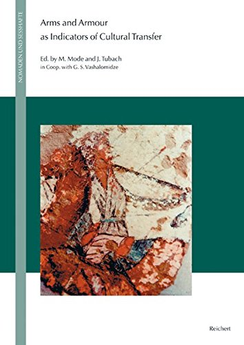 Arms And Armour As Indicators Of Cultural Transfer: The Steppes And The Ancient World From Hellenistic Times To The Early Middle Ages (Nomaden Und Sesshafte)