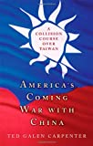 America's Coming War with China, Ted Galen Carpenter, 1403968411