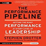 The Performance Pipeline: Getting the Right Performance at Every Level of Leadership | Stephen Drotter
