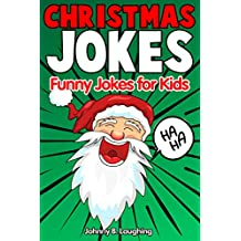Christmas Jokes: Funny Christmas Jokes for Kids and Riddles (2018 Edition)