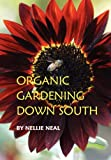 Organic Gardening down South, Nellie Neal, 1893443108