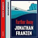 Farther Away Audiobook by Jonathan Franzen Narrated by Jonathan Franzen, Scott Shepherd