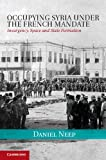 Occupying Syria under the French Mandate : Insurgency, Space and State Formation, Neep, Daniel, 1107000068