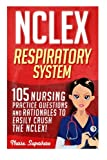 img - for NCLEX: Respiratory System: 105 Nursing Practice Questions and Rationales to EASILY Crush the NCLEX! (Nursing Review Questions and RN Content Guide, NCLEX-RN Trainer, Test Success) (Volume 1) book / textbook / text book