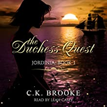 The Duchess Quest: Jordinia, Book 1 Audiobook by C.K. Brooke Narrated by Leah Casey