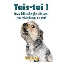 Tais-toi !: Les solutions les plus efficaces contre l'aboiement excessif (French Edition)