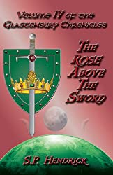 The Rose Above the Sword (The Glastonbury Chronicles Book 4)