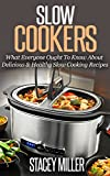 Slow Cooker: What Everyone Ought to Know About Delicious & Healthy Slow Cooking Recipes (Crock Pot, Crock Pot Cookbook, Slow Cooker, Slow Cooker Cookbook, Slow Cooker Recipes, Slow Cooking)