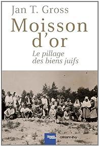 Moisson d'or: Le Pillage des biens juifs par Jan Tomasz Gross