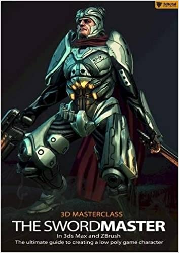3D Masterclass: The Swordmaster in 3ds Max and ZBrush: The Ultimate