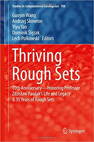 Thriving Rough Sets: 10th Anniversary - Honoring Professor Zdzisław Pawlak's Life and Legacy & 35 Years of Rough Sets (Studies in Computational Intelligence)