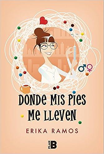 69f9a08fd Donde mis pies me lleven (Plan B): Amazon.es: Erika Ramos: Libros