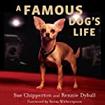 A Famous Dog's Life: The Story of Gidget, America's Most Beloved Chihuahua | Sue Chipperton,Rennie Dyball