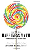 The Happiness Myth, Jennifer Michael Hecht, 0060813970