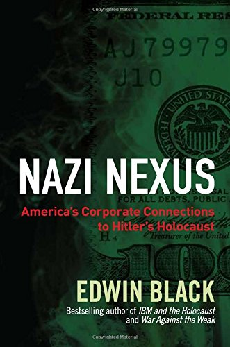 Download Nazi Nexus: America's Corporate Connections to Hitler's Holocaust pdf epub
