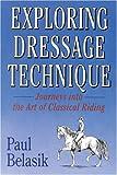 Exploring Dressage Technique, Paul Belasik, 0851316069