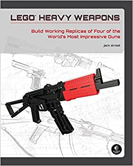 LEGO Heavy Weapons: Build Working Replicas of Four of the World's
