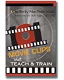 101 Movie Clips that Teach and Train