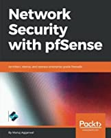 Network Security with pfSense: Architect, deploy, and operate enterprise-grade firewalls Front Cover