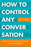 img - for How To Control Any Conversation: Simple Ways to Deal with Difficult People and Awkward Situations book / textbook / text book