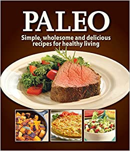 Paleo simple wholesome and delicious recipes for healthy living paleo simple wholesome and delicious recipes for healthy living editors of publications international 9781450884600 amazon books forumfinder Gallery