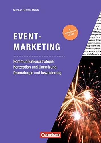 Marketingkompetenz: Eventmarketing (4. Auflage): Kommunikationsstrategie, Konzeption und Umsetzung, Dramaturgie und Inszenierung